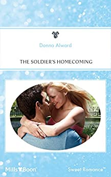 The Soldier's Homecoming by [Donna Alward]