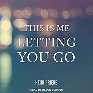 This Is Me Letting You Go                   By:                                                                                                                                 Heidi Priebe                               Narrated by:                                                                                                                                 Devon Sorvari                      Length: 2 hrs and 42 mins     172 ratings     Overall 4.6