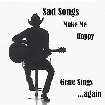 Sad Songs Make Me Happy