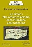 Capes espagnol. Épreuve de composition 2021. Le Greco - Être artiste et peindre dans l'Espagne post-tridentine