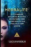 Herbalife: Tutti i rischi legati al business dei distributori indipendenti mai svelati ai non adepti
