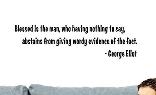 Design with Vinyl Top Selling Decals Blessed is The Man, Who Having Nothing to Say Abstains from Giving Wordy Evidence of The Fact George Eliot Wall Art, 8  x 20 , Black