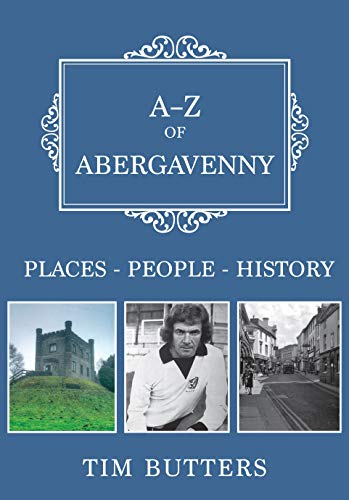 A-Z of Abergavenny: Places-People-History (English Edition)