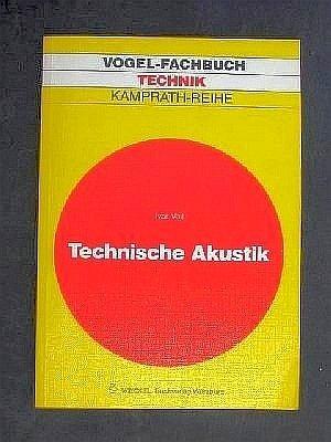 Technische Akustik: Grundlagen der physikalischen, physiologischen und Elektroakustik (Kamprath-Reihe)