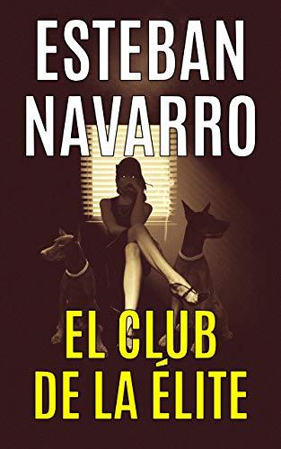 EL CLUB DE LA ÉLITE de Esteban Navarro