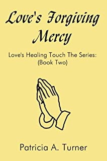 Love's Forgiving Mercy: Love's Healing Touch the Series: (Book Two)