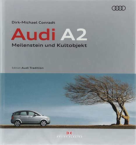 Audi A2: Meilenstein und Kultobjekt: Meilenstein und Kultobjekt / Edition Audi Tradition