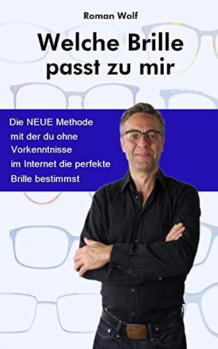 Welche Brille passt zu mir?: Wie schaffst du es eine Brille zu bestimmen die deinen Stiltyp unterstreicht? Erfahre, wie du eine Brille über das Internet kaufen kannst mit dem Know How eines Optikers?