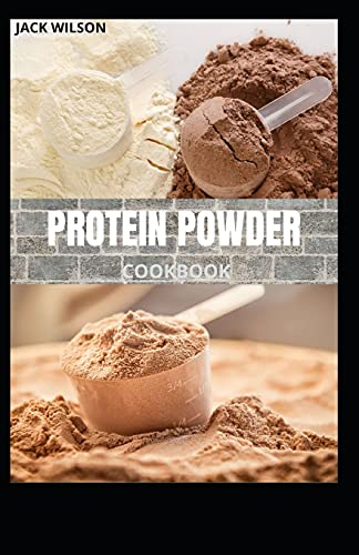 PROTEIN POWDER COOKBOOK: Protein powder fat burning and recipes
