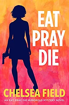 Eat, Pray, Die (An Eat, Pray, Die Humorous Mystery Book 1) by [Chelsea Field]