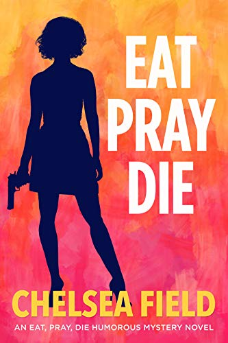 Eat, Pray, Die (An Eat, Pray, Die Humorous Mystery Book 1) by [Chelsea Field]