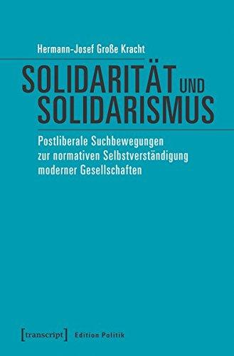 Solidarität und Solidarismus: Postliberale Suchbewegungen zur normativen Selbstverständigung moderner Gesellschaften (Edition Politik, Bd. 54)