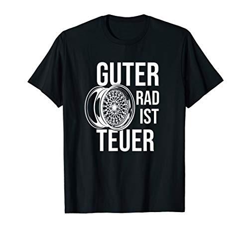 Guter Rad ist teuer Auto Tuning Tuner Felgen Spruch Geschenk T-Shirt