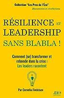 Résilience Et Leadership Sans Blabla !: Comment (se) transformer et rebondir dans la crise: Les leaders racontent