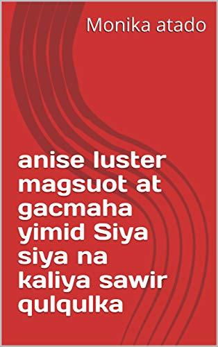 anise luster magsuot at gacmaha yimid Siya siya na kaliya sawir qulqulka (Italian Edition)