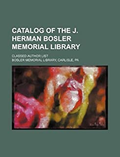 Catalog of the J. Herman Bosler Memorial Library; Classed Author List