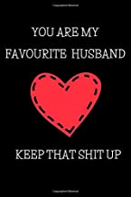 YOU ARE MY FAVOURITE HUSBAND KEEP THAT SHIT UP: Funny Valentines day gifts for husband, Boyfriend, valentines day journal notebook to write down all ... day gifts for him, Blank ruled journal.