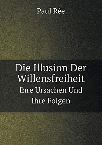 Die Illusion Der Willensfreiheit Ihre Ursachen Und Ihre Folgen