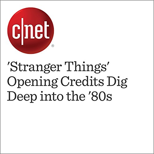 'Stranger Things' Opening Credits Dig Deep into the '80s                   By:                                                                                                                                 Bonnie Burton                               Narrated by:                                                                                                                                 Rex Anderson                      Length: 1 min     Not rated yet     Overall 0.0
