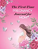 The First-Time Pregnancy Journal for MOM: A Beautiful gift to first-time mom, Monthly Pregnancy Checklists, Pregnancy calendar