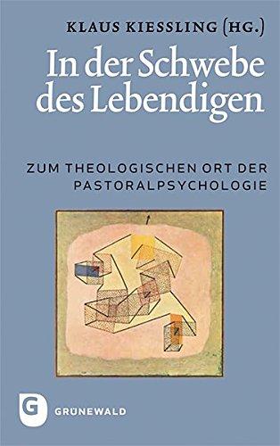 In der Schwebe des Lebendigen - Zum theologischen Ort der Pastoralpsychologie