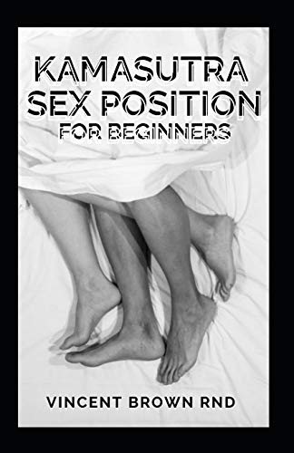 KAMASUTRA SEX POSITION FOR BEGINNERS: All To Know About Kama Sutra Sex Positions, Sex Positions for Couples, Sex Games & How to Talk Dirty