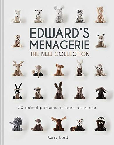 Lord, K: Edward's Menagerie: The New Collection: 50 animal patterns to learn to crochet