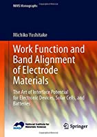 Work Function and Band Alignment of Electrode Materials: The Art of Interface Potential for Electronic Devices, Solar Cells, and Batteries (NIMS Monographs)