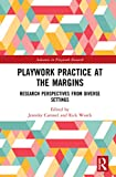Playwork Practice at the Margins: Research Perspectives from Diverse Settings (Advances in Playwork Research)