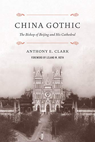 Compare Textbook Prices for China Gothic: The Bishop of Beijing and His Cathedral  ISBN 9780295746678 by Clark, Anthony E.,Roth, Leland M.