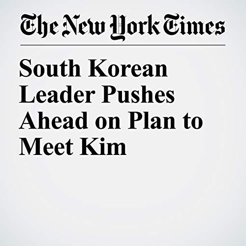 South Korean Leader Pushes Ahead on Plan to Meet Kim copertina