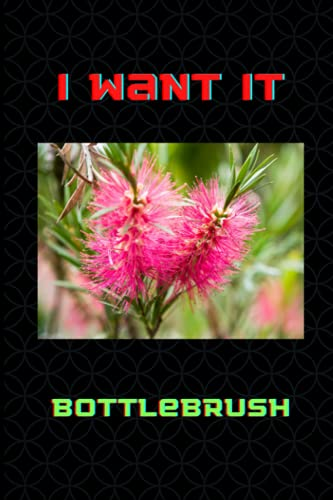 I Want It Bottlebrush: Bottlebrush Lover Blank Lined Notebook Funny Gifts Of Christmas Thanksgiving, Mother's Day For Cute Lover Women Boys And Kids.