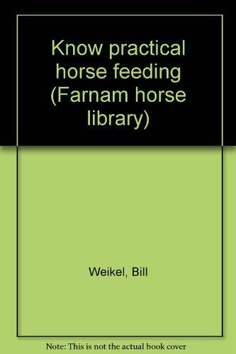 Know practical horse feeding (Farnam horse library)