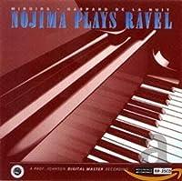 Nojima Plays Ravel: Miroirs, Gaspard de la Nuit