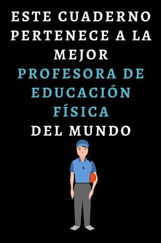 Este Cuaderno Pertenece A La Mejor Profesora De Educación Física Del Mundo: Cuaderno De Notas Para Profesoras De Educación Física - 120 Páginas