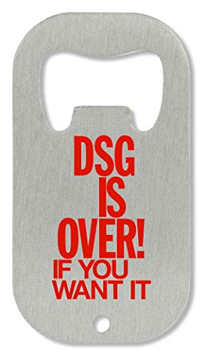 DSG Is Over If You Want It Abrebotellas