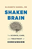 Shaken Brain: The Science, Care, and Treatment of Concussion