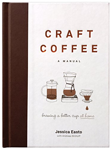 Craft Coffee: A Manual: Brewing a Better Cup at Home (English Edition)