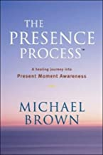 The Presence Process: A Healing Journey Into Present Moment Awareness (v. 1)