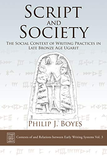 Compare Textbook Prices for Script and Society: The Social Context of Writing Practices in Late Bronze Age Ugarit: Contexts of Relations between Early Writing Systems Vol. 3 CREWS  ISBN 9781789255836 by Boyes, Philip J.