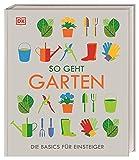 So geht Garten: Die Basics für Einsteiger