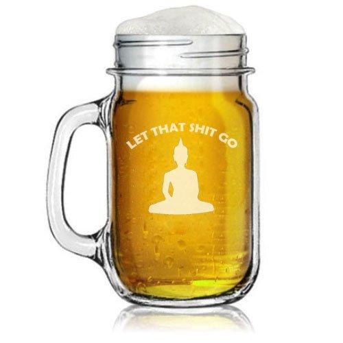 16oz Mason Jar Glass Mug w/Handle Let That Sh@t Go Buddha Funny