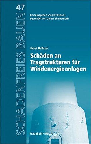 Schäden an Tragstrukturen für Windenergieanlagen. Reihe begründet von Günter Zimmermann. (Schadenfreies Bauen)
