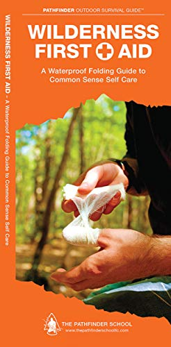 Wilderness First Aid: A Waterproof Folding Guide to Common Sense Self Care (Outdoor Skills and Preparedness)