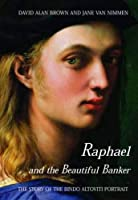 Raphael and the Beautiful Banker: The Story of the Bindo Altoviti Portrait