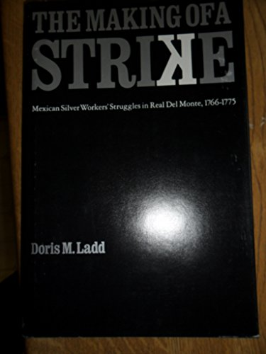 The Making of a Strike: Mexican Silver Workers' Struggles in Real Del Monte, 1766-75