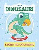 Grande Dinoasuri Libro Da Colorare Per Bambini 2-5 anni: Il mio primo album da colorare Diplodocus Triceratopo tirannosauro e altro ancora. Ottimo ... per bambini di 12 e 18 mesi (Italian Edition)
