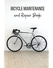 Bicycle Maintenance and Repair Book: Logbook : Fixing Your Bike Made Easy : Maintenance Check, Maintenance Logs, Tires Maintenance Logs, Cycling Journal and Notes