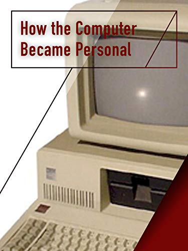 How the Computer Became Personal