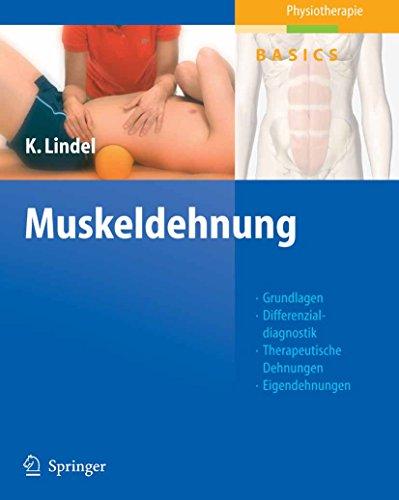 Muskeldehnung: Grundlagen, Differenzialdiagnostik, Therapeutische Dehnungen, Eigendehnungen, Sehen - Verstehen - Üben - Anwenden (Physiotherapie Basics)